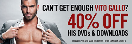40% off of Vito Gallo's DVDs and downloads… Stop over at the Lucas Store and buy your favorite Vito movies!